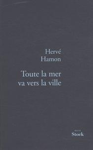 Hervé Hamon - Toute la mer va vers la ville.