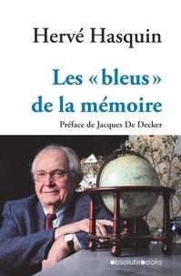Hervé Hasquin et Jacques De Decker - Les « bleus »  de la mémoire - Parcours d'un homme libre.