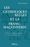 """Hervé Hasquin - Les catholiques belges et la franc-maçonnerie - De la """"""""rigidité Ratzinger"""""""" à la transgression ?."""