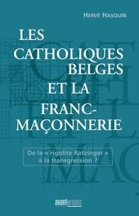 """Hervé Hasquin - Les catholiques belges et la franc maçonnerie - De la """"rigidité Ratzintger"""" à la transgression ?."""