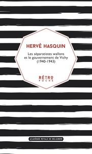 Hervé Hasquin - Les séparatistes wallons et le gouvernement de Vichy (1940-1943).