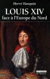 Hervé Hasquin - Louis XIV face à l'Europe du Nord - L'absolutisme vaincu par les libertés.