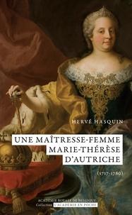 Hervé Hasquin - Une maîtresse-femme. Marie-Thérèse d'Autriche (1717-1780).