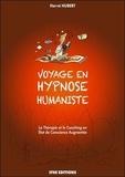 Hervé Hubert - Voyage en hypnose humaniste - La thérapie et le coaching en Etat de Conscience Augmentée.