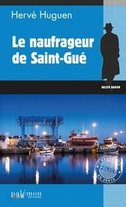 Hervé Huguen - Le naufrageur de Saint-Gué.