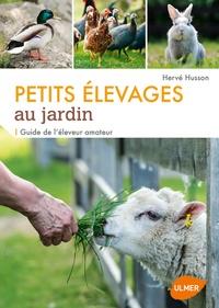 Hervé Husson - Petits élevages au jardin - Guide de l'éleveur amateur.