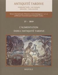Hervé Inglebert - Antiquité tardive N° 27 - 2019 : L'alimentation dans l'Antiquité tardive.