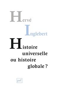 Hervé Inglebert - Histoire universelle ou histoire globale ? - Les temps du monde.