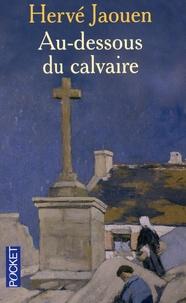 Hervé Jaouen - Au-dessous du calvaire.