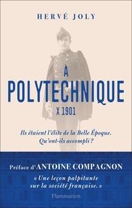 Hervé Joly - A l'X , 1901 - Enquête sur une promotion de polytechniciens.