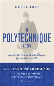 Hervé Joly - A Polytechnique X 1901 - Enquête sur une promotion de polytechniciens de La Belle Epoque aux Trente Glorieuses.