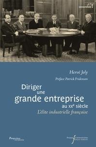 Hervé Joly - Diriger une grande entreprise au XXe siècle - L'élite industrielle française.