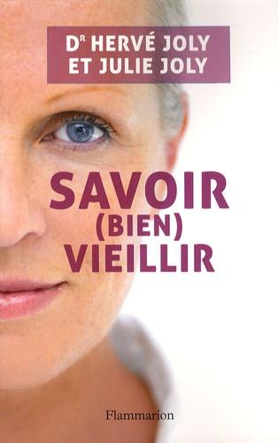 Hervé Joly - Savoir (bien) vieillir - Tout ce qu'il faut savoir pour réussir sa vieillesse et accompagner celle des autres.
