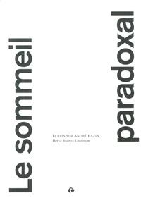 Hervé Joubert-Laurencin - Le sommeil paradoxal - Ecrits sur André Bazin.