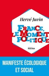 Hervé Juvin - France, le moment politique - Pour que la France vive !.
