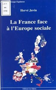 Hervé Juvin - La France face à l'Europe sociale : regards sur une constitution sans nom.