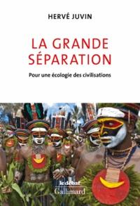 Hervé Juvin - La grande séparation - Pour une écologie des civilisations.