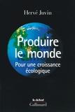 Hervé Juvin - Produire le monde - Pour une croissance écologique.