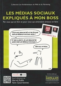 Hervé Kabla et Yann Gourvennec - Les médias sociaux expliqués à mon boss - Par ceux qui en font et pour ceux qui aimeraient (mieux) en faire.