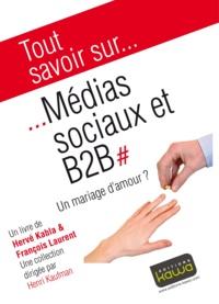 Hervé Kabla et François Laurent - Médias sociaux et B2B - Un mariage d'amour ?.