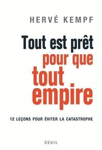 Hervé Kempf - Tout est prêt pour que tout empire. 12 leçons pour éviter la catastrophe.