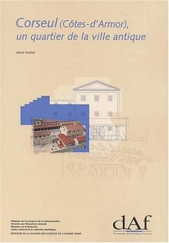 Hervé Kerébel - Corseul (Côtes-d'Armor), un quartier de la ville antique - Les fouilles de Monterfil II.