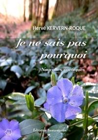 Hervé Kervern-Roque - Je ne sais pas pourquoi.
