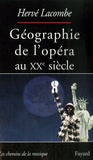 Hervé Lacombe - Géographie de l'opéra au XXe siècle.