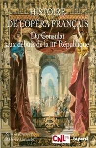 Hervé Lacombe - Histoire de l'opéra français - Du Consulat aux débuts de la IIIe République.
