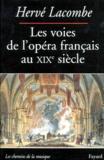 Hervé Lacombe - Les voies de l'opéra français au XIXe siècle.