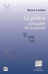 Hervé Landau - La prière, conquète de la parole.