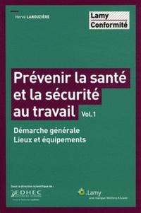 Hervé Lanouzière - Prévenir la santé et la sécurité au travail - Volume 1, Démarche générale, lieux et équipements.