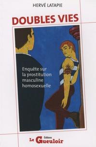 Hervé Latapie - Doubles vies - Enquête sur la prostitution masculine homosexuelle.