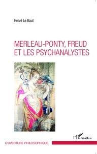 Hervé Le Baut - Merleau-Ponty, Freud et les psychanalystes.