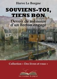 Hervé Le Borgne - Souviens-toi, tiens bon - Devoir de mémoire d'un Breton engagé.