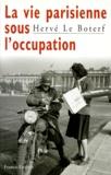 Hervé Le Boterf - La vie parisienne sous l'Occupation.