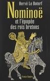 Hervé Le Boterf et Marialys Bertault - Nominoë et l'épopée des rois bretons.