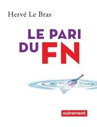 Hervé Le Bras - Le pari du FN.