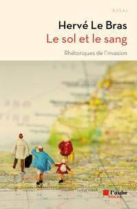 Hervé Le Bras - Le sol et le sang - Rhétoriques de l'invasion.