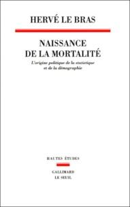 Hervé Le Bras - Naissance de la mortalité - L'origine politique de la statistique et de la démographie.