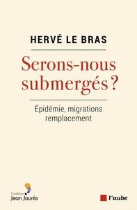 Hervé Le Bras - Sommes-nous submergés ? - Epidémie, migrations, remplacement.