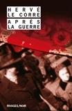 Hervé Le Corre - Après la guerre.