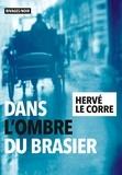 Hervé Le Corre - Dans l'ombre du brasier.