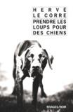 Hervé Le Corre - Prendre les loups pour des chiens.