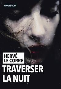 Hervé Le Corre - Traverser la nuit.