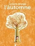 Hervé Le Goff et Sophie Coucharrière - Le livre orange de l'automne.