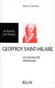 Hervé Le Guyader - Geoffroy Saint-Hilaire (1772-1844) - Un naturaliste visionnaire.