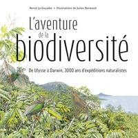 Hervé Le Guyader et Julien Norwood - L'aventure de la biodiversité - D'Ulysse à Darwin, 3000 ans d'expéditions naturalistes.
