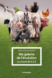 Hervé Le Guyader - Ma galerie de l'évolution - Le vivant de A à Z.