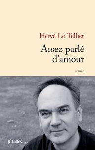 Hervé Le Tellier - Assez parlé d'amour.